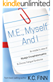 M.E., Myself and I: An insider's view of Myalgic Encephalomyelitis & Chronic Fatigue Syndrome