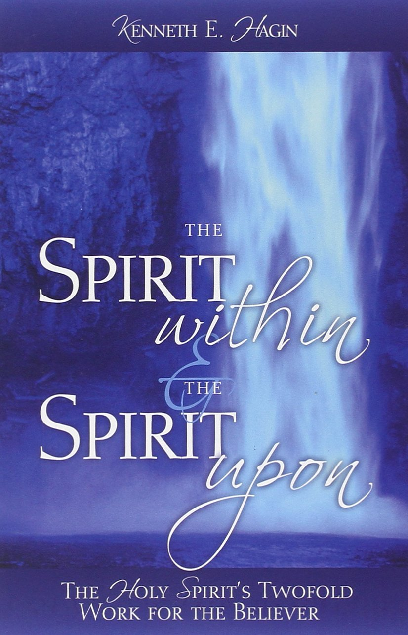 The Spirit Within The Spirit Upon Kenneth E Hagin