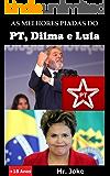 As Melhores Piadas do PT, Dilma e Lula