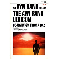 The Ayn Rand Lexicon: Objectivism from A to Z (Ayn Rand Library Book 4)