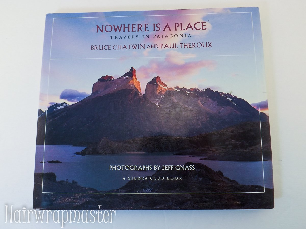 Nowhere Is a Place Travels in Patagonia a Sierra Club Book (Hardback):  Bruce Chatwin, Paul Theroux, Jeff Gnass: 9780871565006: Amazon.com: Books