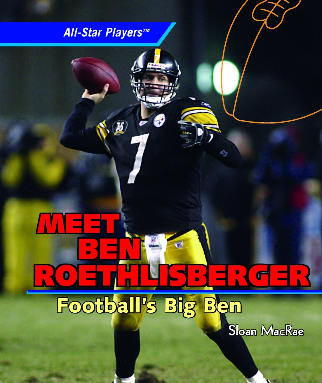 Meet Ben Roethlisberger: Football's Big Ben (All-Star Players)