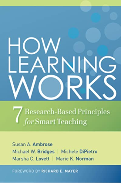 How Learning Works Seven Research Based Principles For Smart Teaching Ambrose Susan A Bridges Michael W Dipietro Michele Lovett Marsha C Norman Marie K Mayer Richard E 8601419168675 Amazon Com Books