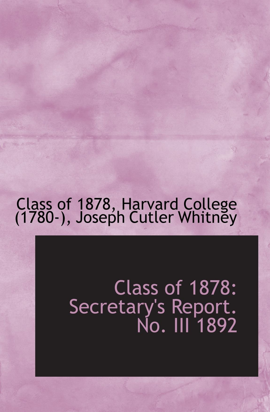 Read Online Class of 1878: Secretary's Report. No. III 1892 pdf epub