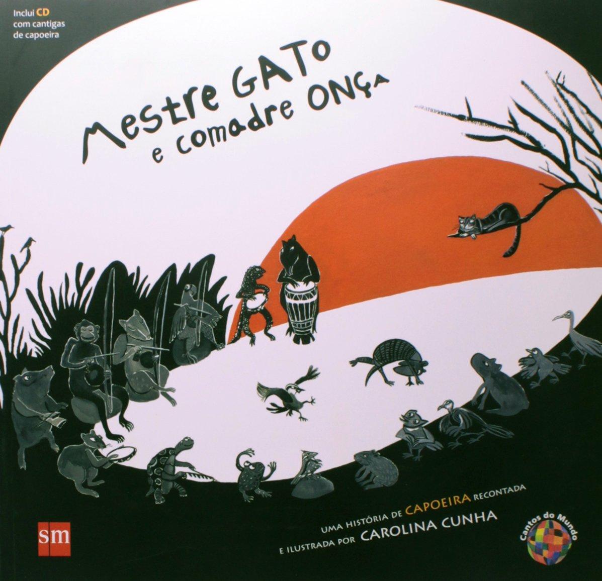 Mestre Gato e Comadre Ona - Acompanha Cd Com Cantigas de Capoeira: Carolina Cunha: 9788576757443: Amazon.com: Books