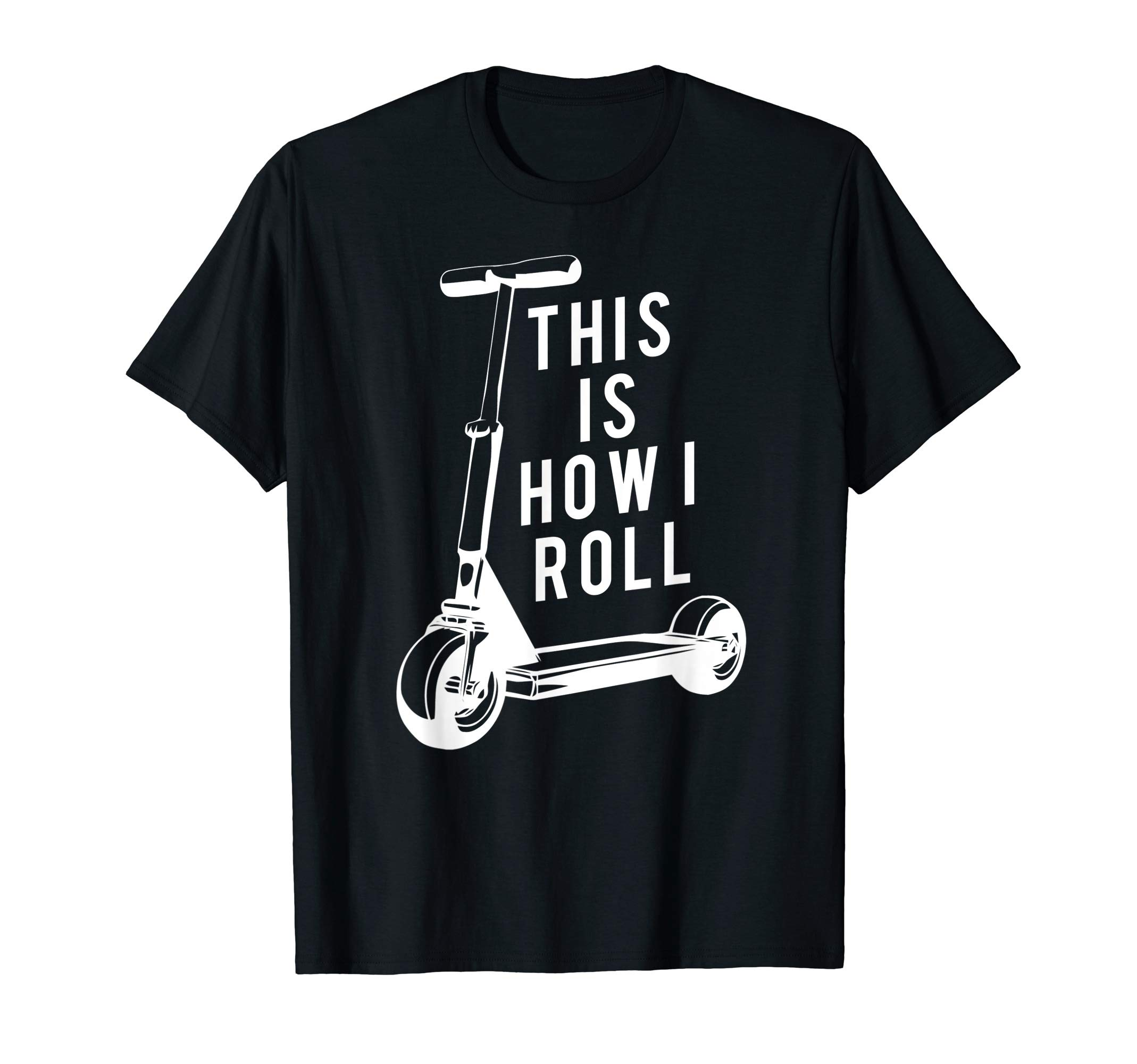 Fun Scooter T-Shirt, This Is How I Roll Push Scooter Tee by Fun Scooter Tee Apparel