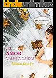 ¿EL AMOR VALE LA CAÍDA?: ¿Has pensado en eso? (Spanish Edition)