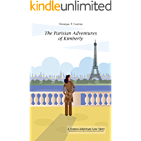 The Parisian Adventures of Kimberly (Les Aventures Parisiennes de Kimberly): A Franco-American Love Story – Intermediate Level French Reader (French Edition) (Intermediate French Reader Series t. 1)