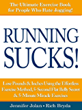 Running SUCKS! - Lose Pounds & Inches Using the Effortless Exercise Method, 5-Second Flat Belly Secret & 5-Minute Miracle Exercises