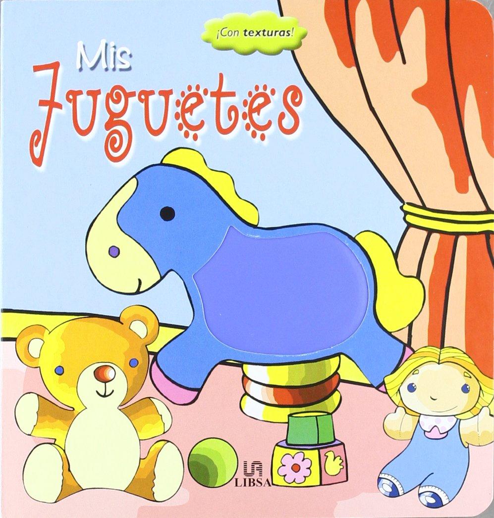 Mis Juguetes (Libros con Texturas) Libro de cartón – 11 may 2008 Equipo Editorial Libsa 8466210911 Toys