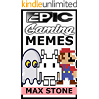 Epic Gaming Memes: The Greatest Book Of Awesome Gaming Memes You Will Ever See