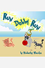 Run Dobby Run: (Fun Rhyming Picture Book/Bedtime Story with A Funny Dog About Love, Friendships, And Chasing Cats ... Ages 2-8) Kindle Edition