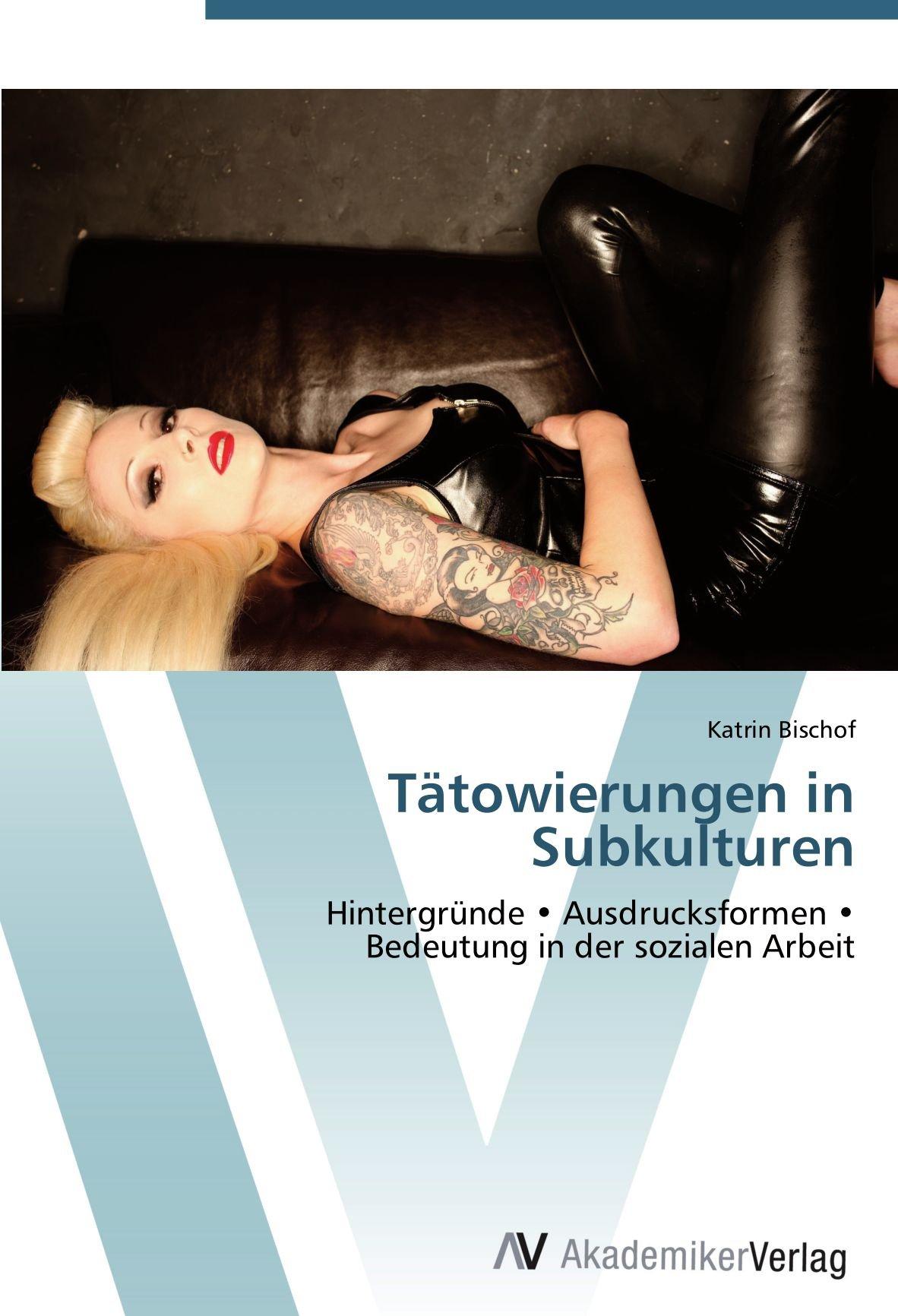 Download Tätowierungen in Subkulturen: Hintergründe • Ausdrucksformen •  Bedeutung in der sozialen Arbeit (German Edition) ebook