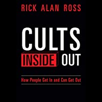 Cults Inside Out: How People Get In and Can Get Out