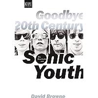 Goodbye 20th Century: Die Geschichte von Sonic Youth