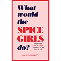 What Would the Spice Girls Do?: How the Girl Power Generation Grew Up (English Edition)