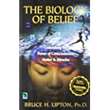 The Biology Of Belief : Unleashing The Power Of Consciousness, Matter & Miracles [Paperback] [Jan 01, 2010] Lipton; Bruce H.