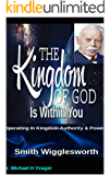 Smith Wigglesworth The Kingdom of God Is Within You: Operating In Kingdom Authority & Power