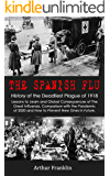 The Spanish Flu: History of the Deadliest Plague of 1918. Lessons to Learn and Global Consequences of The Great…