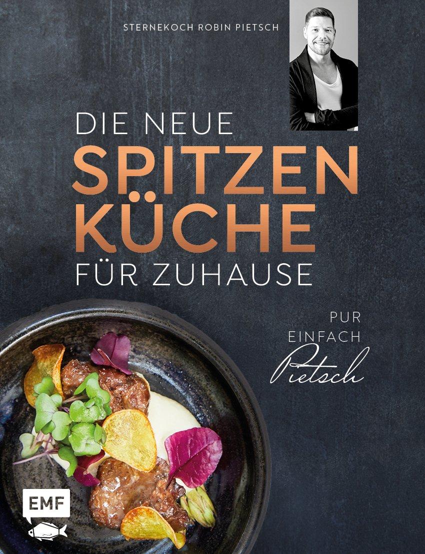 Die neue Spitzenküche für Zuhause: Pur – Einfach – Pietsch. Sternekoch Robin Pietsch