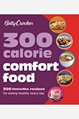 300 Calorie Comfort Food: 300 Favorite Recipes for Eating Healthy Every Day (Betty Crocker Cooking) Kindle Edition