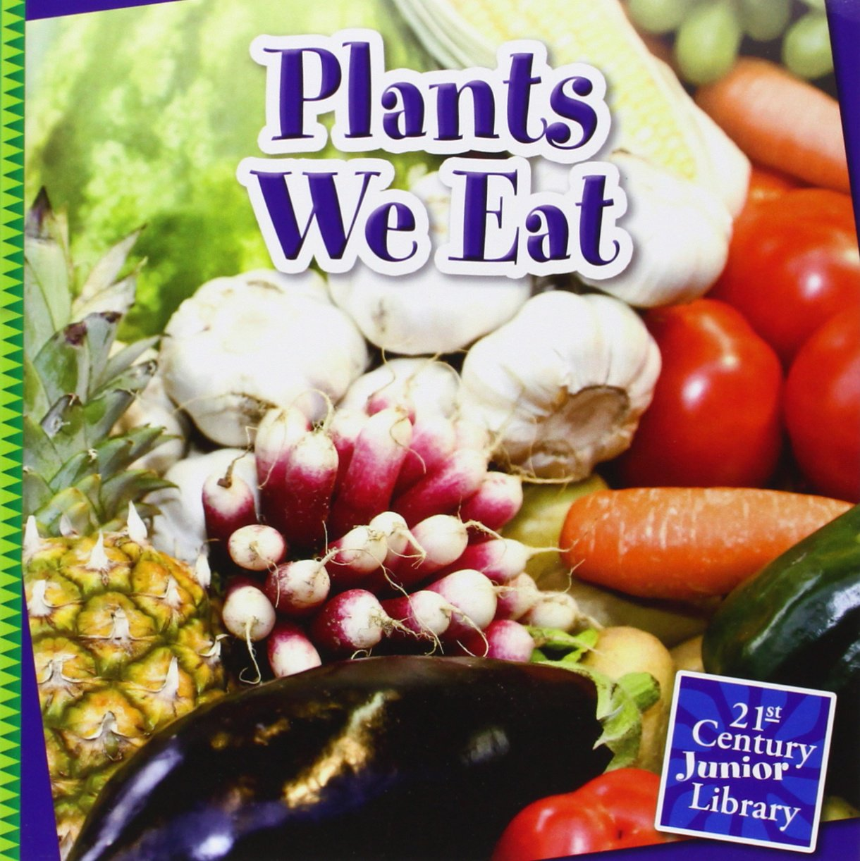 Plants We Eat (21st Century Junior Library)