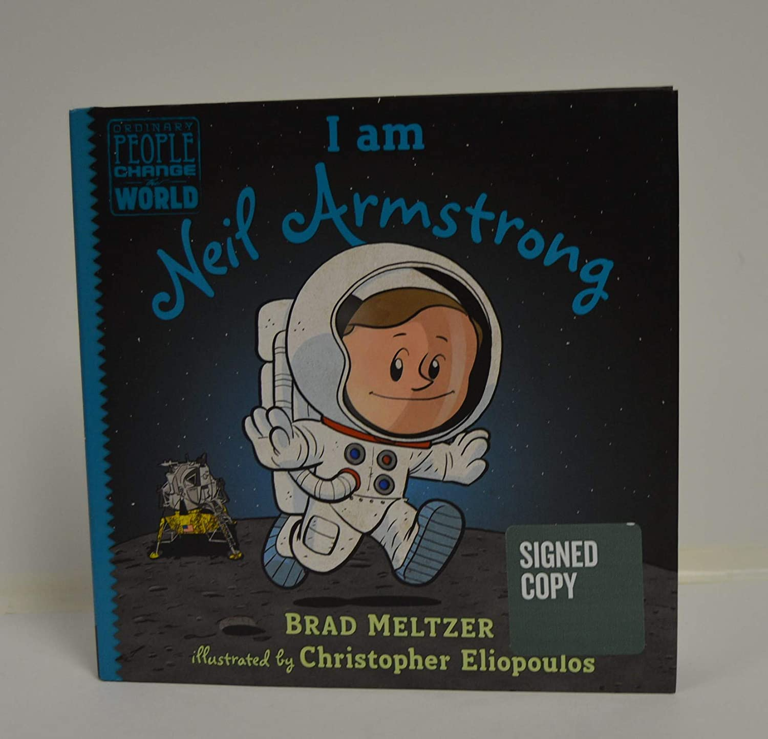 I am Neil Armstrong (Ordinary People Change the World) HARDCOVER Book FIRST EDITION signed by author BRAD MELTZER and Illustrator CHRISTOPHER ELIOPOULOS