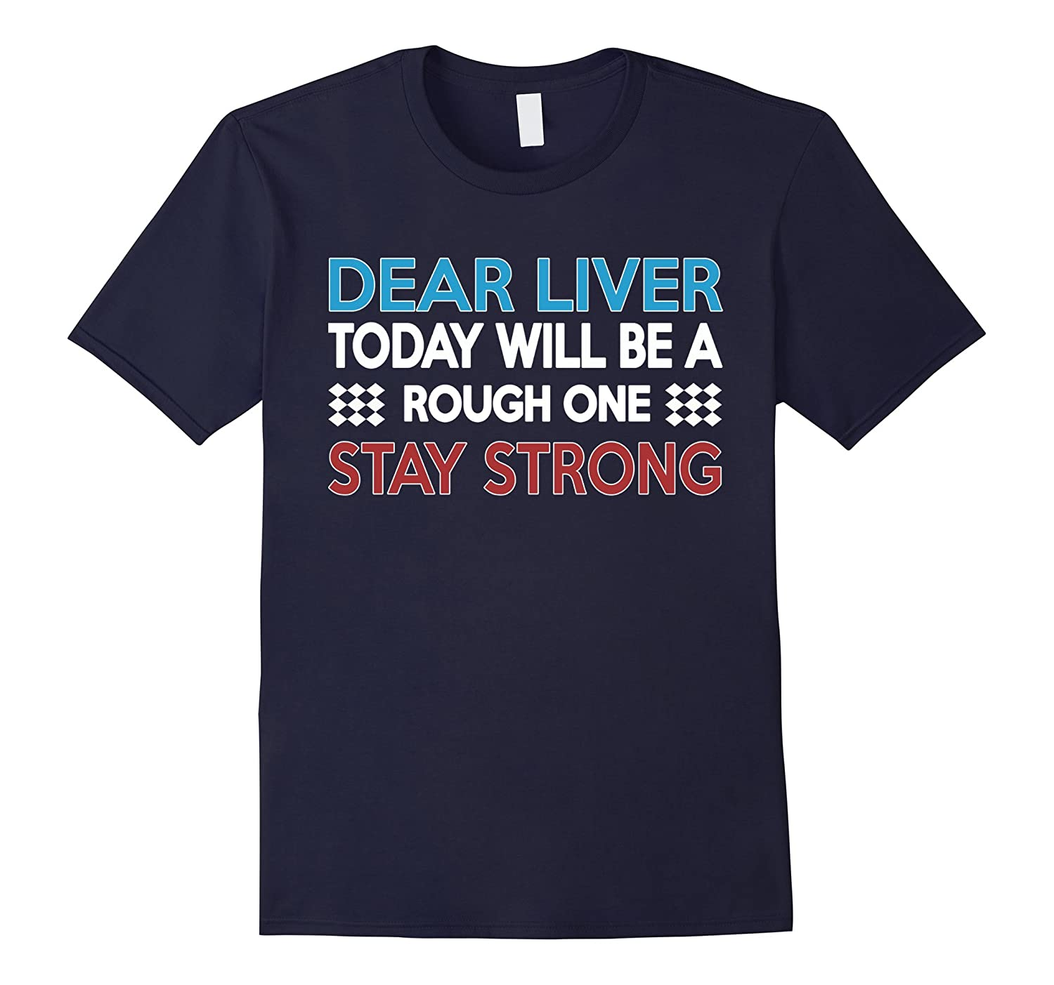Dear Liver Today Will Be A Rough One Stay T-Shirt-PL
