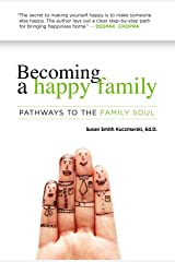 Becoming a Happy Family: Pathways to the Family Soul Hardcover