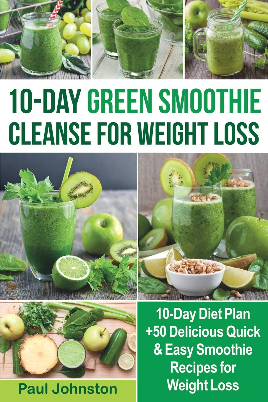 10 Day Green Smoothie Cleanse For Weight Loss 10 Day Diet Plan 50 Delicious Quick Easy Smoothie Recipes For Weight Loss Veggie Vegetarian Meal Plan Sugar Cravings Detox Cookbook Plant Based Johnston Paul