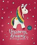 Unicorns, Dragons and More Fantasy Amigurumi 2: Bring 14 Enchanting Characters to Life! (2) (Unicorns, Dragons and More…