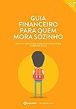 Guia financeiro para quem mora sozinho: 32 dicas infalíveis para economizar em carreira solo (Finanças Pessoais Livro 5)