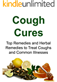 Cough Cures: Top Remedies and Herbal Remedies to Treat Coughs and Common Illnesses: (Alternative Medicine, Herbal Remedies, Natural Cures) (English Edition)