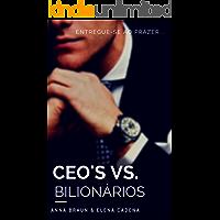 CEO'S Vs. Bilionários: (Entregue-se ao prazer)