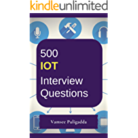 500 Most Important IoT (Internet of Things) Interview Questions and Answers: Crack That Next Interview With Higher Salary In Less Preparation Time