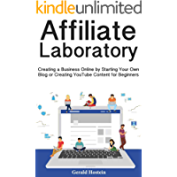 Affiliate Laboratory: Creating a Business Online by Starting Your Own Blog or Creating YouTube Content for Beginners