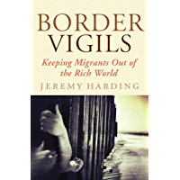 Border Vigils: Keeping Migrants Out of the Rich World (English Edition)