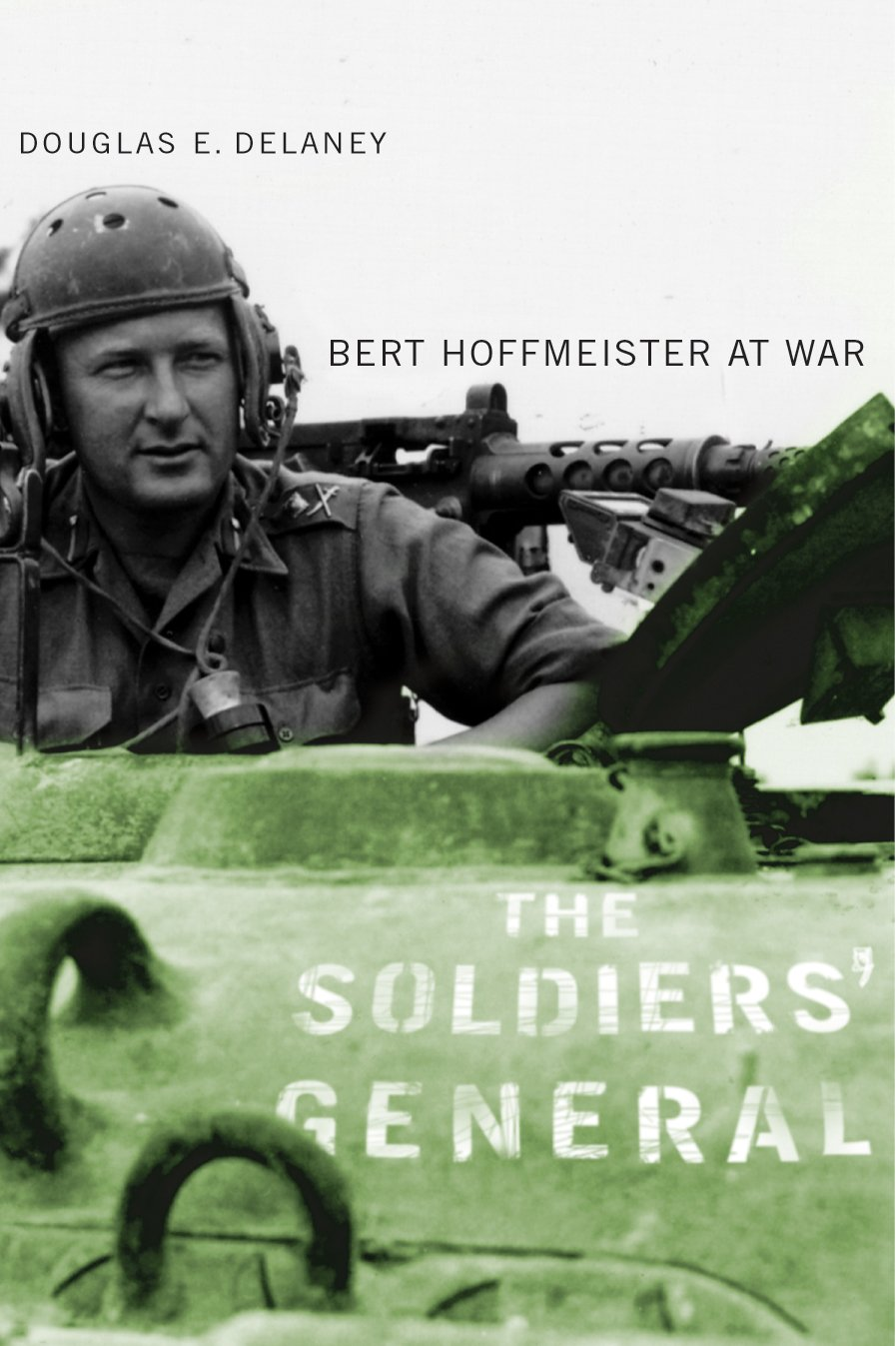 The Soldiers' General: Burt Hoffmeister at War (Studies in Canadian Military History)
