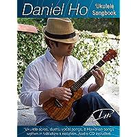 Daniel Ho 'Ukulele Songbook: 'Ukulele Solos, Duets, Vocal Songs, & Hawaiian Songs written in Tablature & Notation, Book & CD