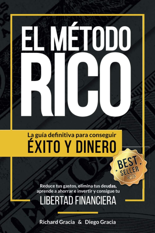 El Método RICO: La guía definitiva para conseguir ÉXITO y DINERO. Reduce tus gastos, elimina tus deudas, aprende a ahorrar e invertir y alcanza tu LIBERTAD FINANCIERA.: Amazon.es: Gracia, Richard, Gracia, Diego: