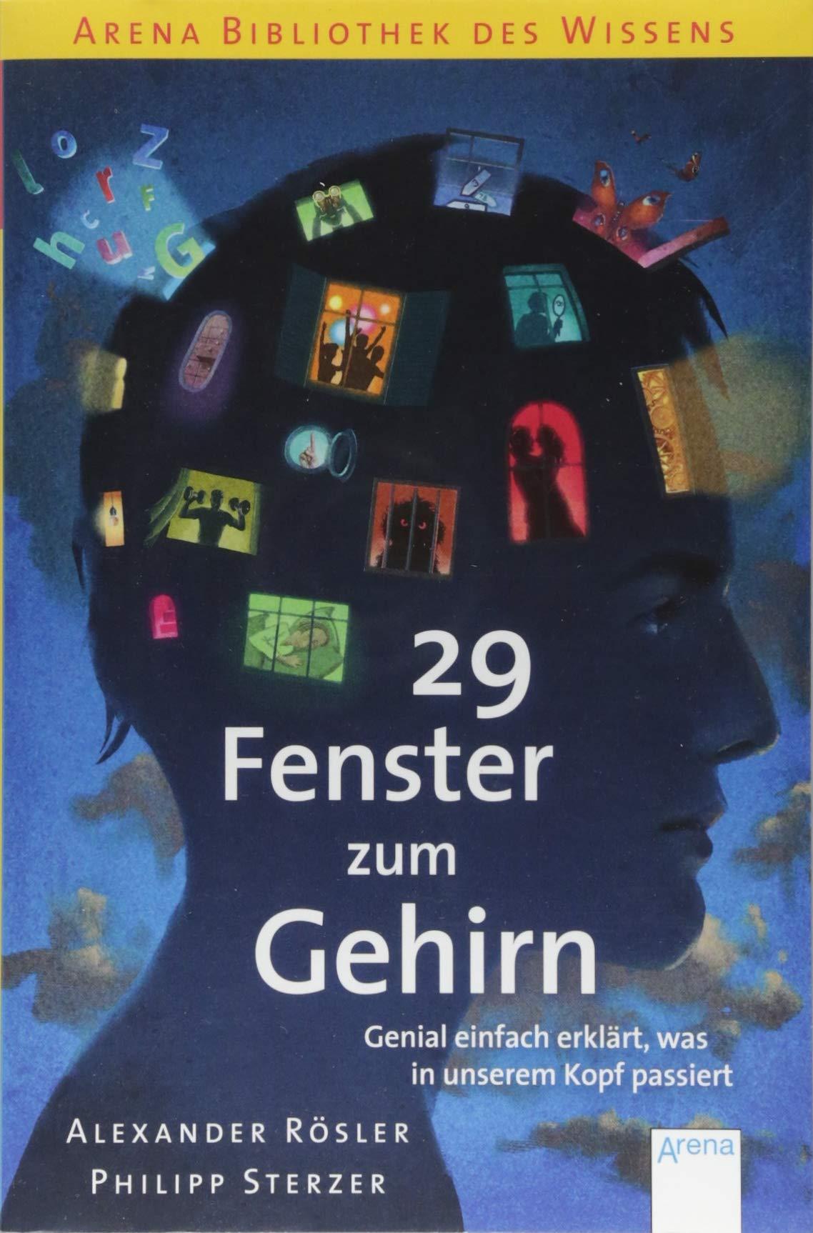 29 Fenster zum Gehirn. Genial einfach erklärt, was in unserem Kopf passiert: Arena Bibliothek des Wissens