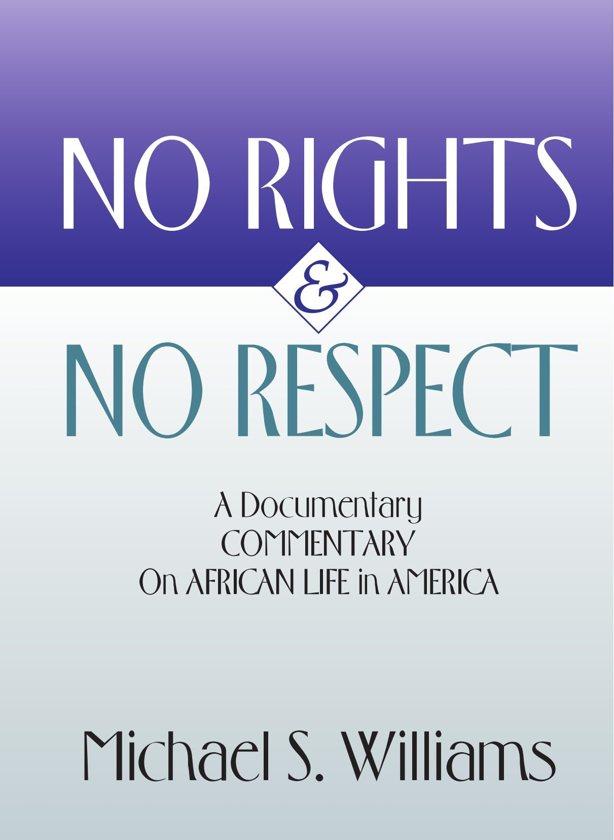 No Rights and No Respect: A Documentary Commentary on African Life in America PDF
