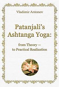 Patanjali's Ashtanga Yoga: from Theory — to Practical Realization