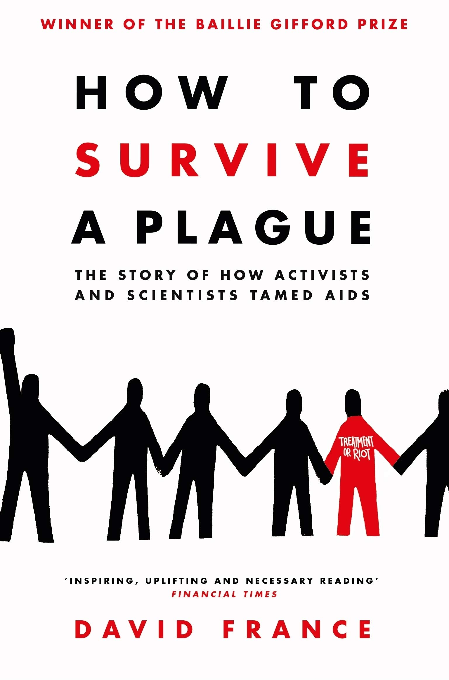 How to Survive a Plague: The Story of How Activists and Scientists Tamed  AIDS Paperback – September 21, 2017