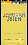 Jehovah-Jireh: The God Who Provides: 60 Story-Based Meditations and Prayers