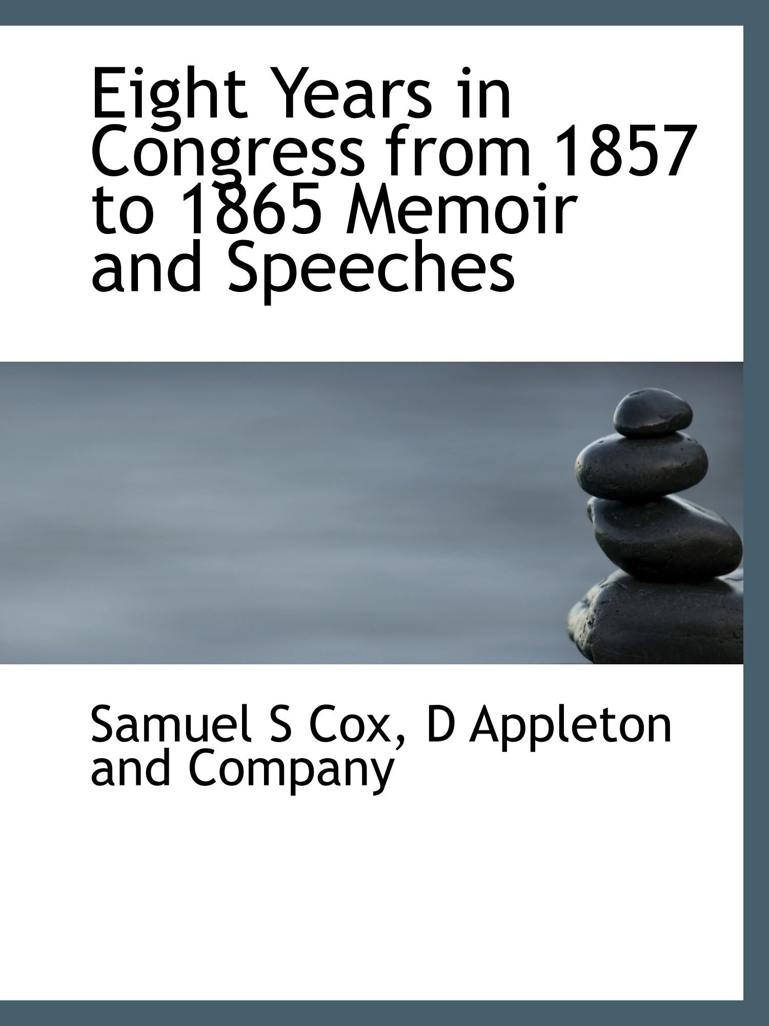 Download Eight Years in Congress from 1857 to 1865 Memoir and Speeches PDF