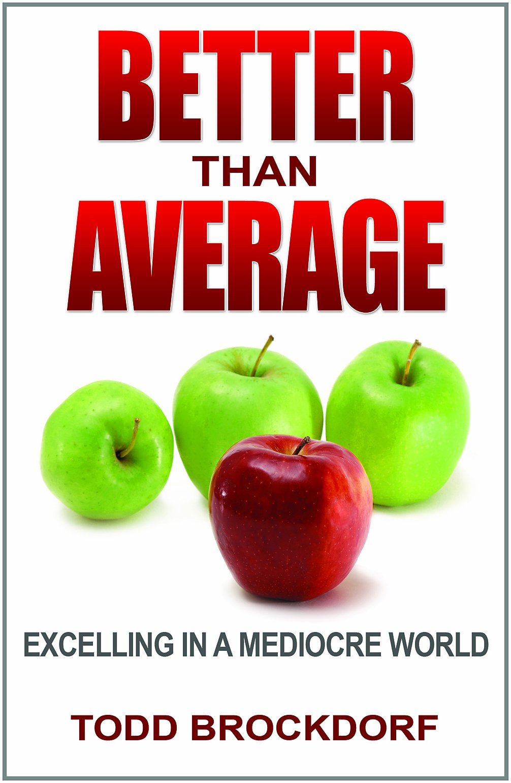 better than average excelling in a mediocre world todd brockdorf better than average excelling in a mediocre world todd brockdorf 9780984858569 com books