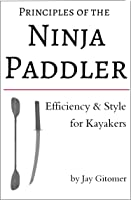 Principles Of The Ninja Paddler - Efficiency &