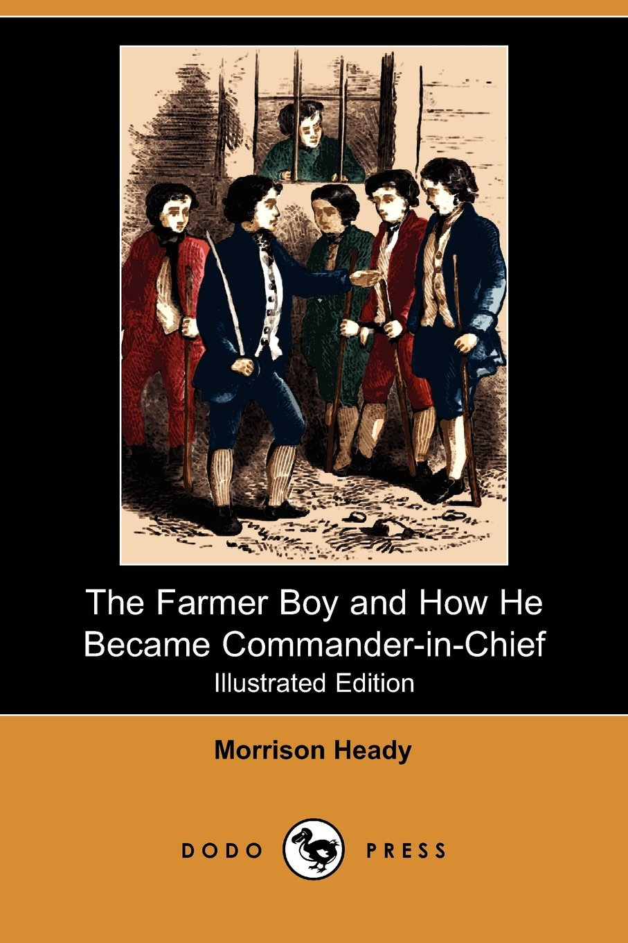 The Farmer Boy and How He Became Commander-In-Chief (Illustrated Edition) (Dodo Press): Morrison Heady, William Makepeace Thayer: 9781409964667: Amazon.com: ...