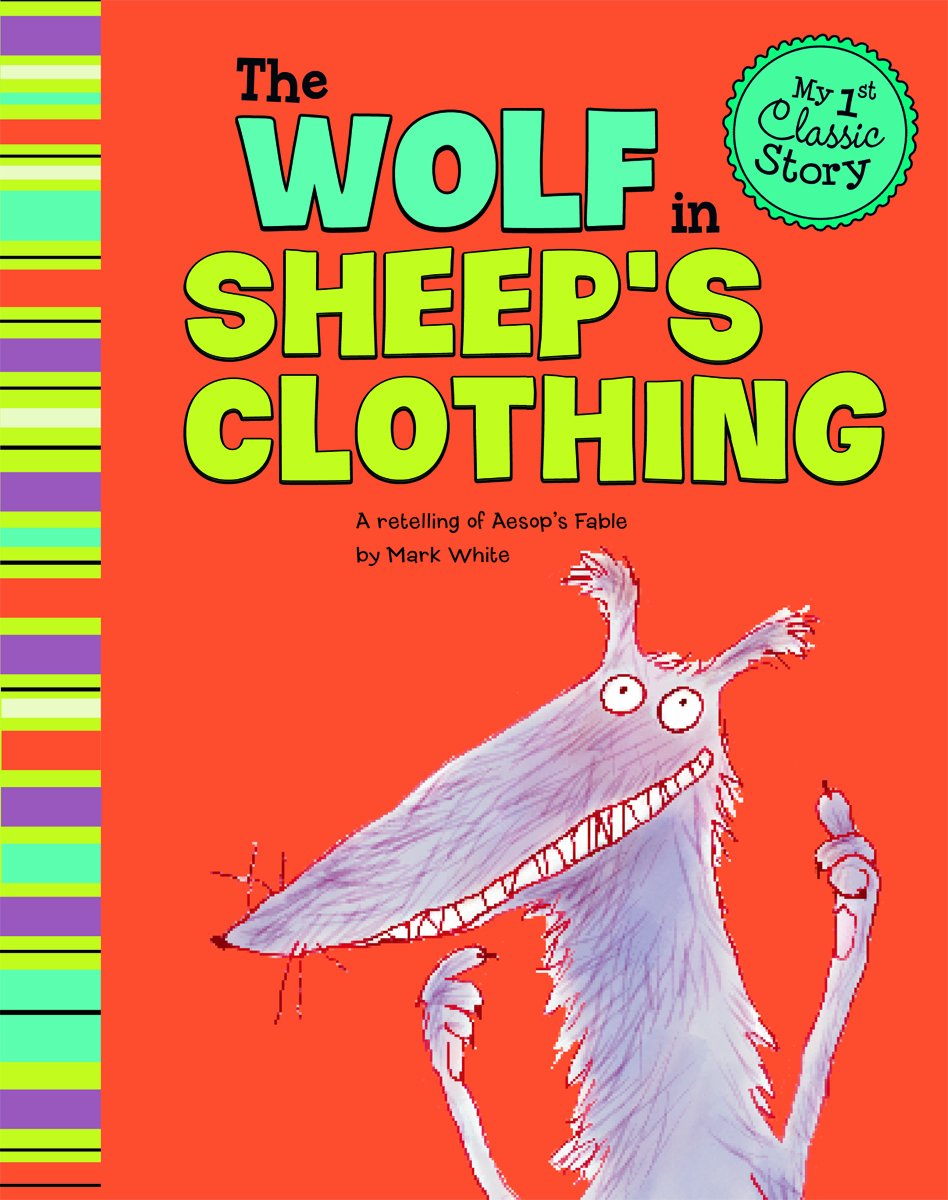The Wolf in Sheep's Clothing: A Retelling of Aesop's Fable (My First Classic Story) by Brand: Picture Window Books